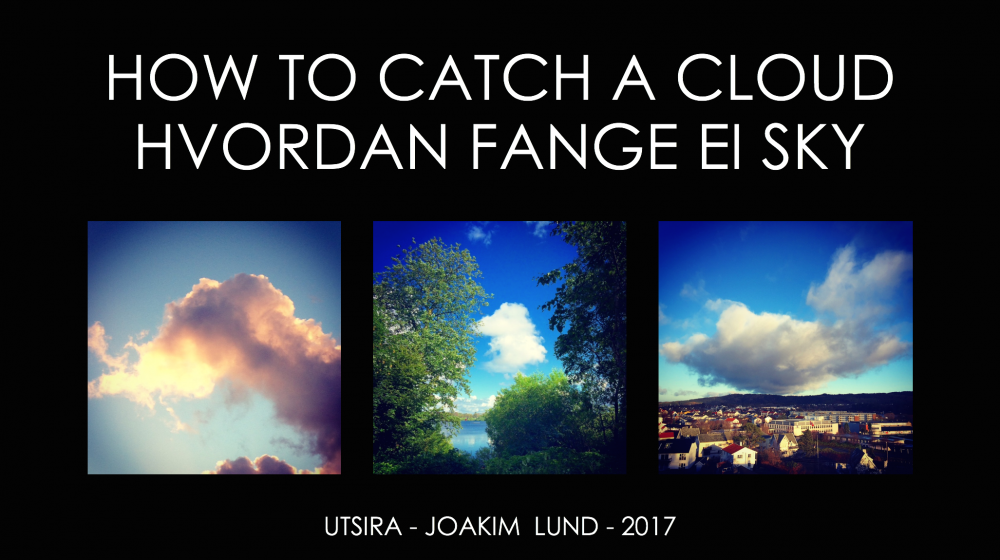 HOW TO CATCH A CLOUD - HVORDAN FANGE EI SKY? FOREDRAG PÅ UTSIRA VED JOAKIM LUND 2017